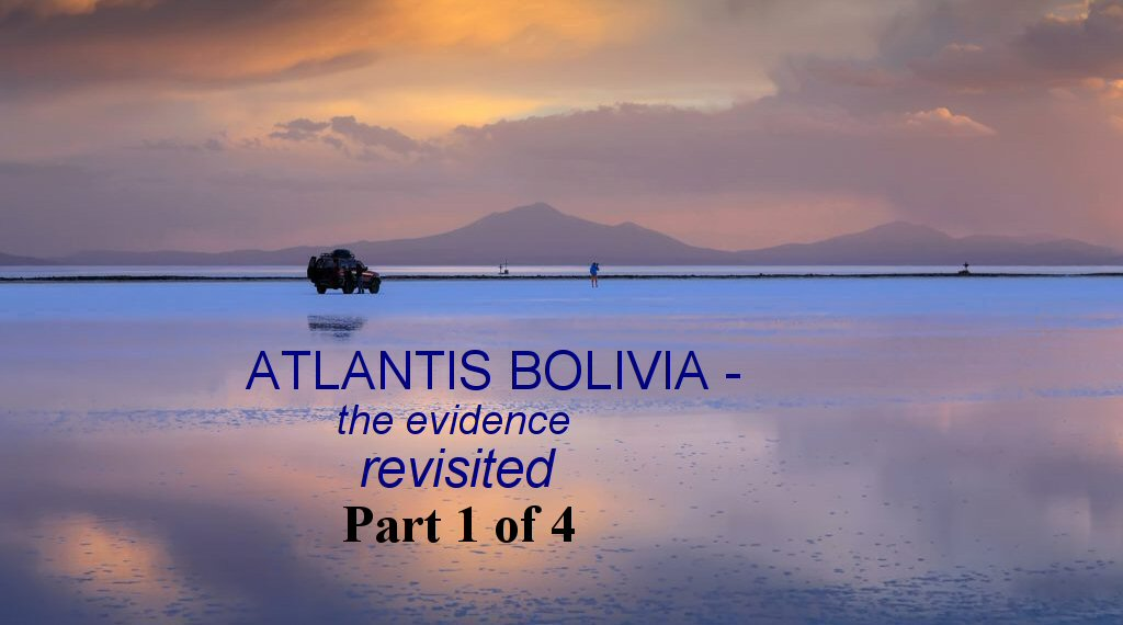 Atlantis Bolivia - the evidence revisited part 1