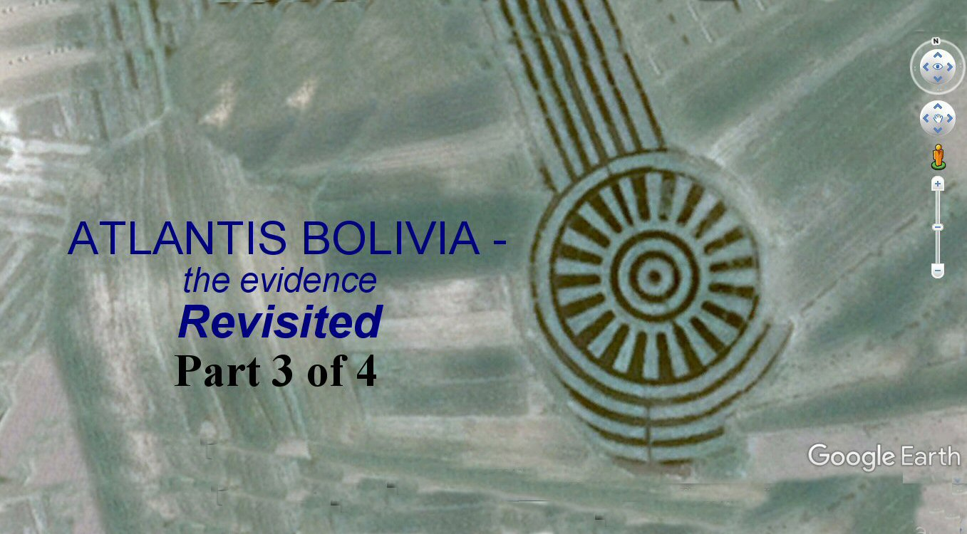 Atlantis Bolivia - the evidence revisited part 3